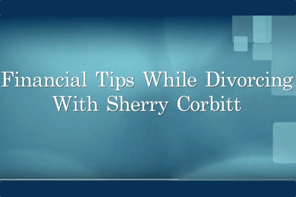 Financial Tips While Divorcing